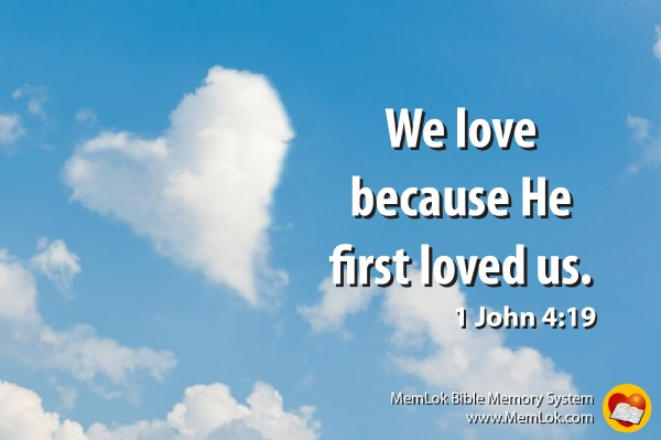 """A heart shaped cloud with the verse 1 John 4: 19 """"We love because He first loved us."""""""